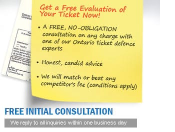 FREE, NO-OBLIGATION consultation on any traffic ticket charge with one of our Ontario ticket defence experts